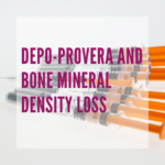 Depo Provera and Bone Mineral Density