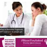 I recently went to the doctor and they told me I have BV (Bacterial Vaginosis). What is this and how do women get it?