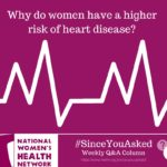 I have always heard that women have a higher risk of cardiovascular disease. Why is this? What can I do to reduce my risk?
