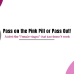 "Keep Passing on the Pink Pill: DON'T ""Get Addyi Now""!"