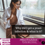 Since You Asked: What is a yeast infection and why did I get it?