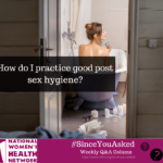 How Do I Practice Good Post-Sex Hygiene?
