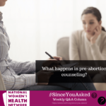 What happens in pre-abortion counseling?