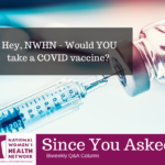 Since You Asked: Hey NWHN - Would YOU Take a COVID Vaccine?